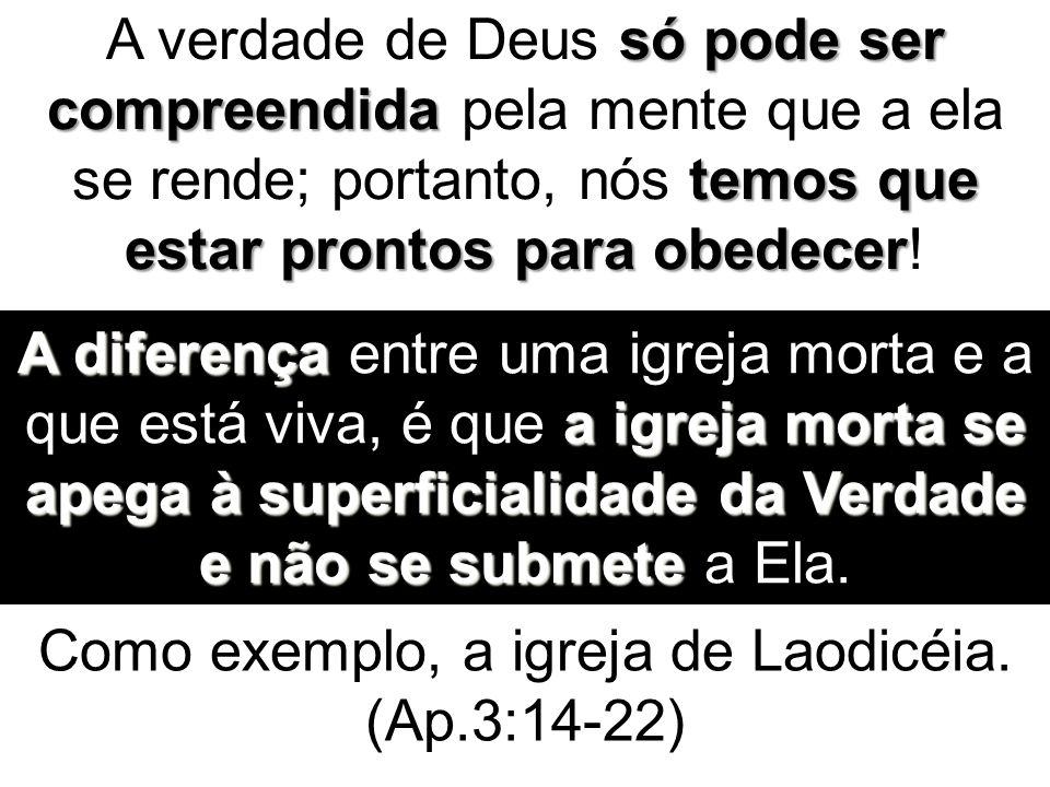 Como exemplo, a igreja de Laodicéia. (Ap.3:14-22)