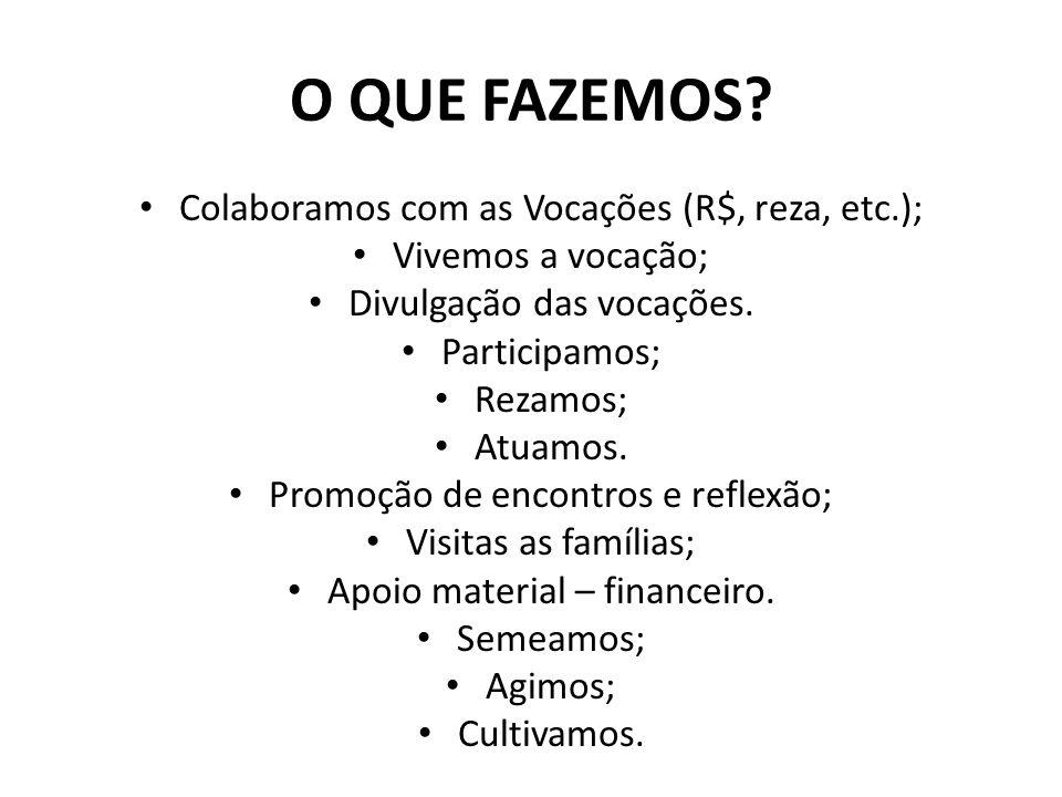 O QUE FAZEMOS Colaboramos com as Vocações (R$, reza, etc.);
