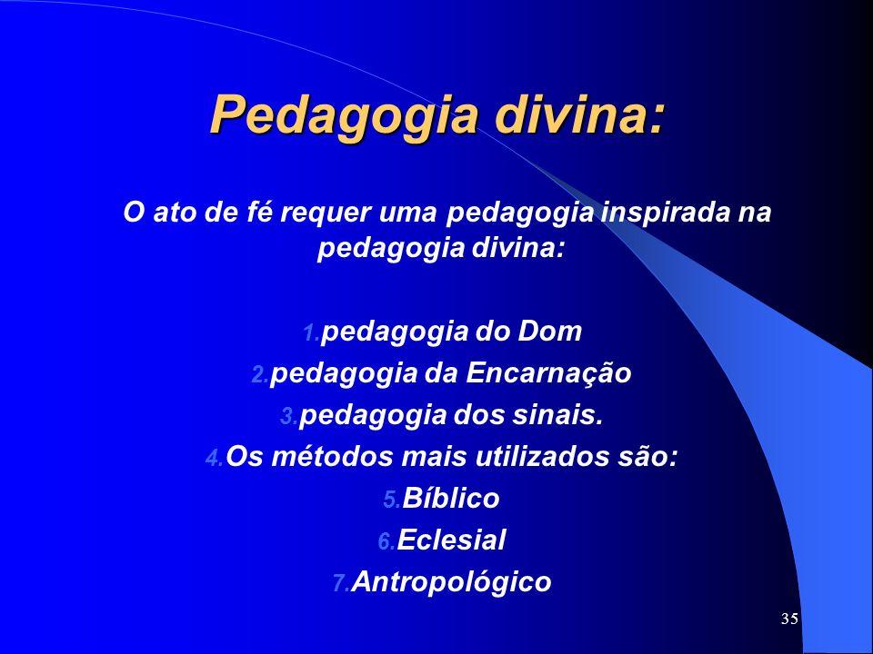 Pedagogia divina: O ato de fé requer uma pedagogia inspirada na pedagogia divina: pedagogia do Dom.