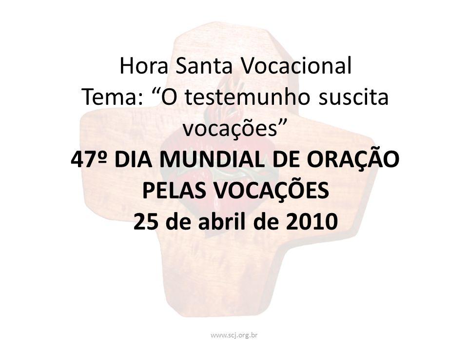 Hora Santa Vocacional Tema: O testemunho suscita vocações 47º DIA MUNDIAL DE ORAÇÃO PELAS VOCAÇÕES 25 de abril de 2010