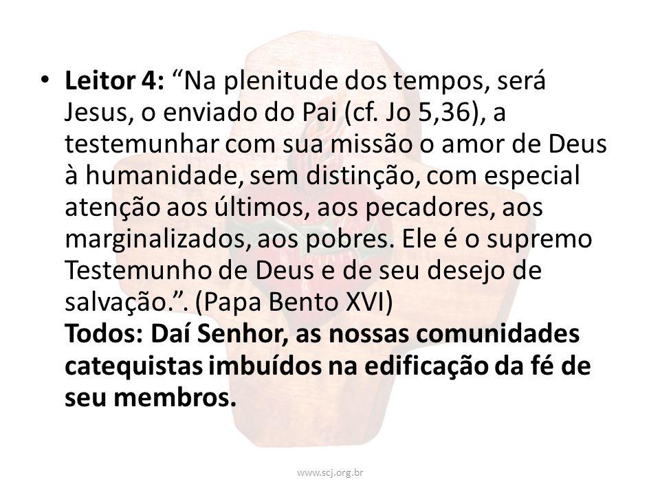 Leitor 4: Na plenitude dos tempos, será Jesus, o enviado do Pai (cf