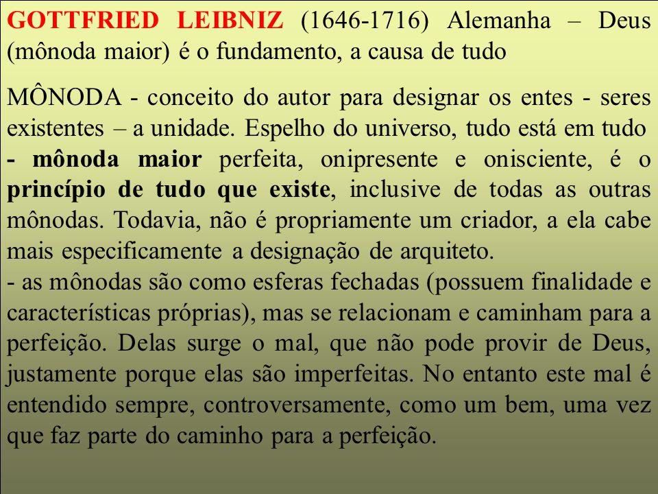 GOTTFRIED LEIBNIZ (1646-1716) Alemanha – Deus (mônoda maior) é o fundamento, a causa de tudo