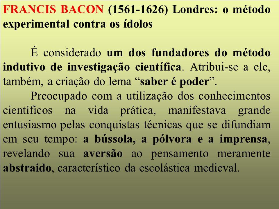 FRANCIS BACON (1561-1626) Londres: o método experimental contra os ídolos