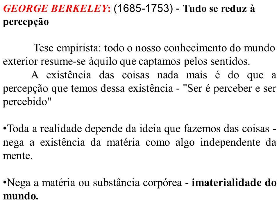 Nega a matéria ou substância corpórea - imaterialidade do mundo.