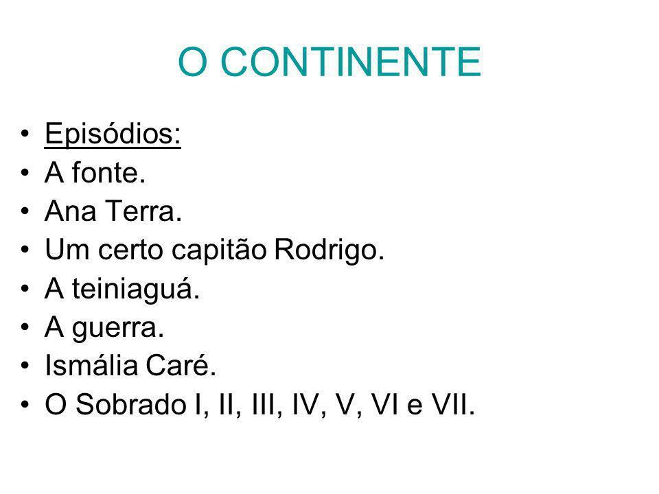 O CONTINENTE Episódios: A fonte. Ana Terra. Um certo capitão Rodrigo.