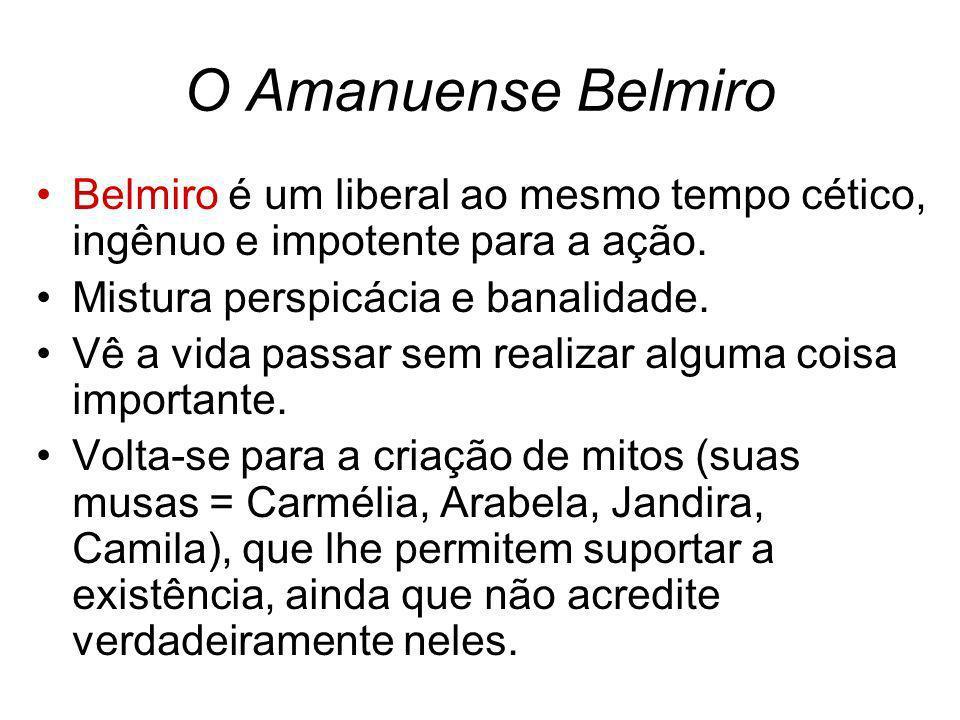 O Amanuense Belmiro Belmiro é um liberal ao mesmo tempo cético, ingênuo e impotente para a ação. Mistura perspicácia e banalidade.