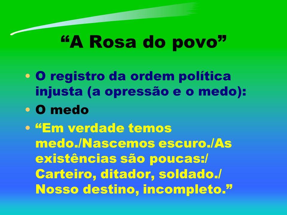 A Rosa do povo O registro da ordem política injusta (a opressão e o medo): O medo.