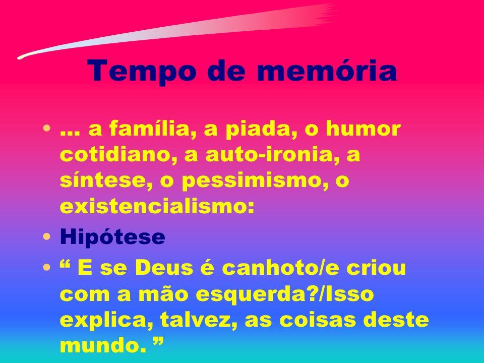 Tempo de memória ... a família, a piada, o humor cotidiano, a auto-ironia, a síntese, o pessimismo, o existencialismo: