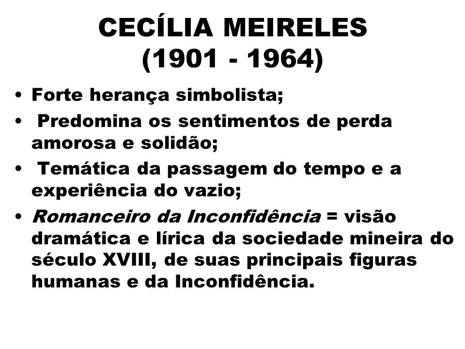 CECÍLIA MEIRELES (1901 - 1964) Forte herança simbolista;