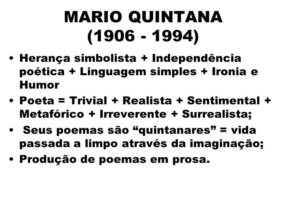 MARIO QUINTANA (1906 - 1994) Herança simbolista + Independência poética + Linguagem simples + Ironia e Humor.
