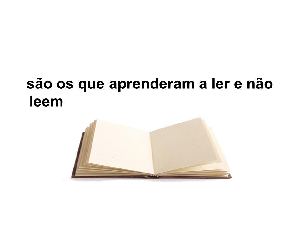 são os que aprenderam a ler e não leem