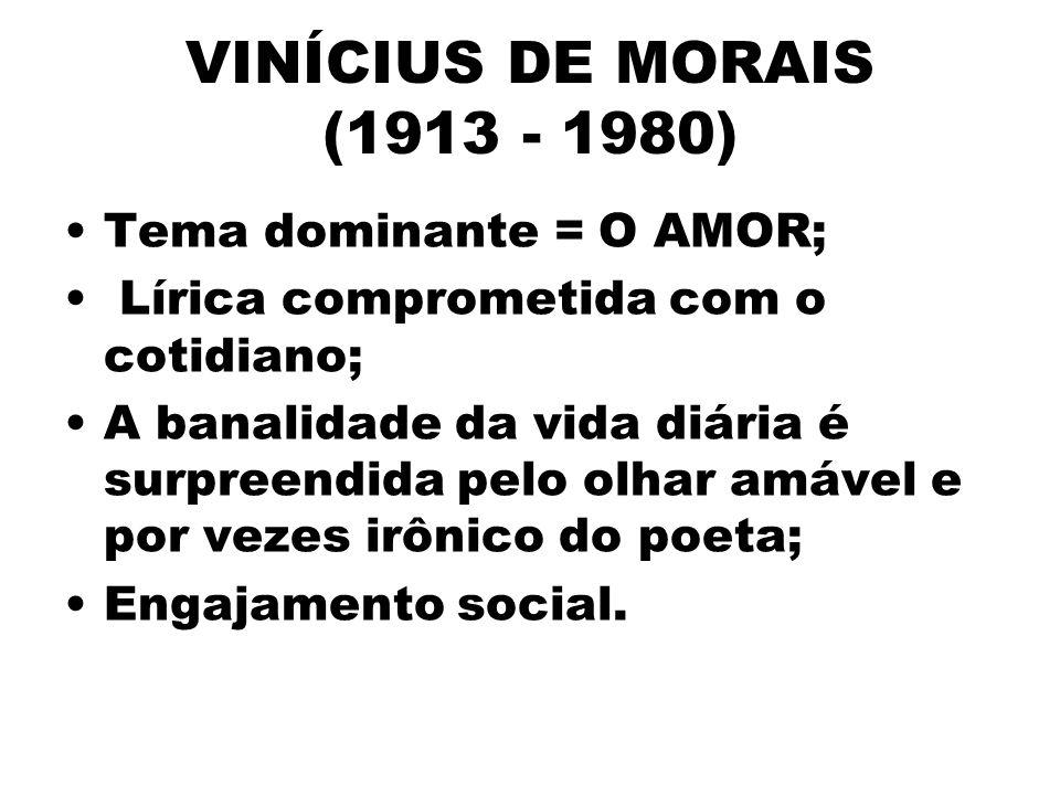 VINÍCIUS DE MORAIS (1913 - 1980) Tema dominante = O AMOR;