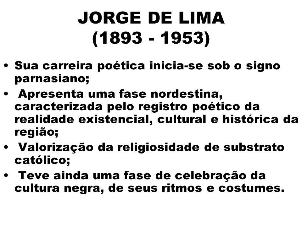 JORGE DE LIMA (1893 - 1953) Sua carreira poética inicia-se sob o signo parnasiano;