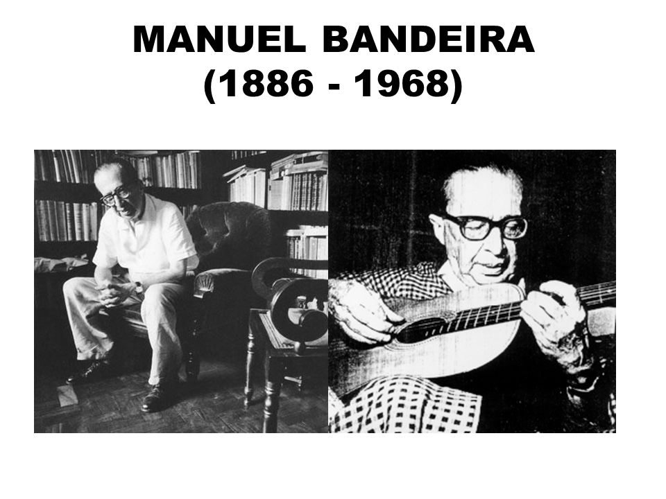 MANUEL BANDEIRA (1886 - 1968)
