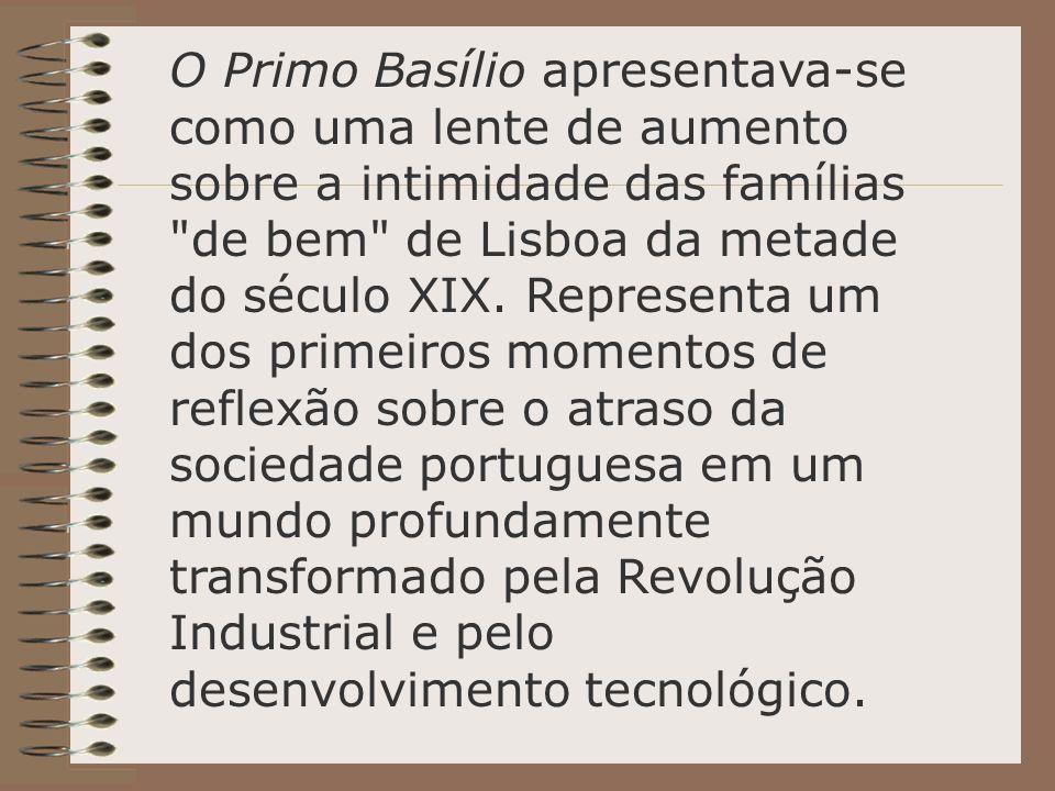 O Primo Basílio apresentava-se como uma lente de aumento sobre a intimidade das famílias de bem de Lisboa da metade do século XIX.