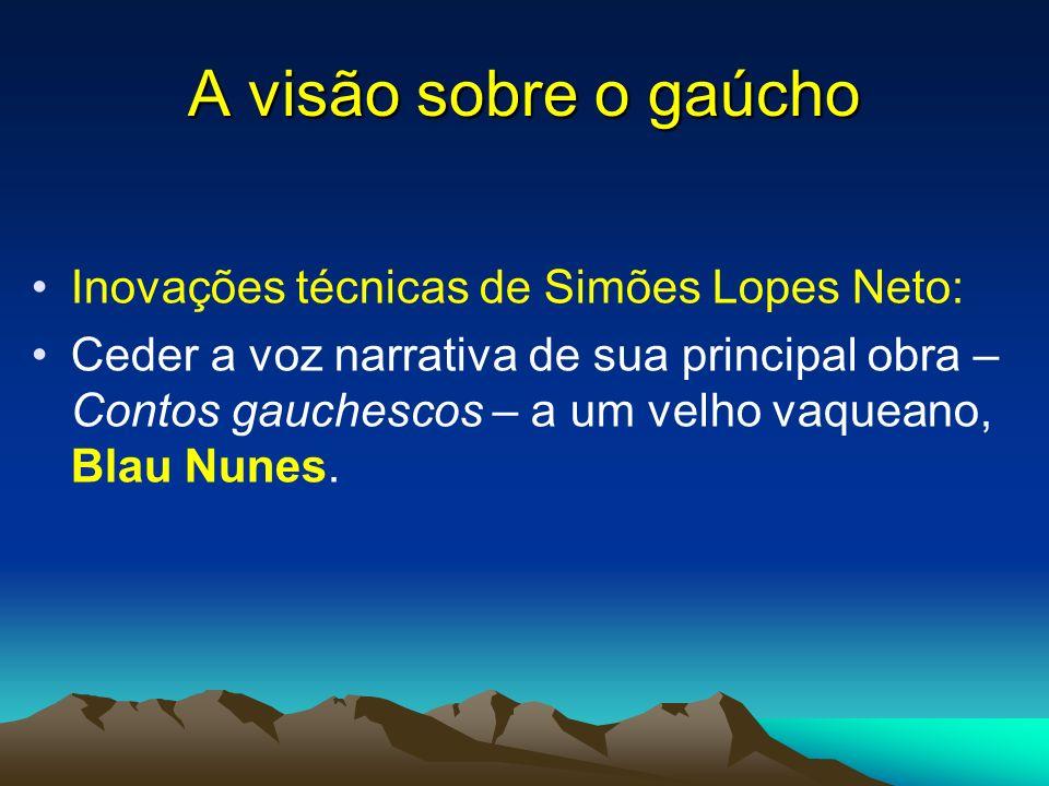 A visão sobre o gaúcho Inovações técnicas de Simões Lopes Neto: