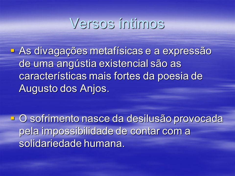 Versos íntimos As divagações metafísicas e a expressão de uma angústia existencial são as características mais fortes da poesia de Augusto dos Anjos.