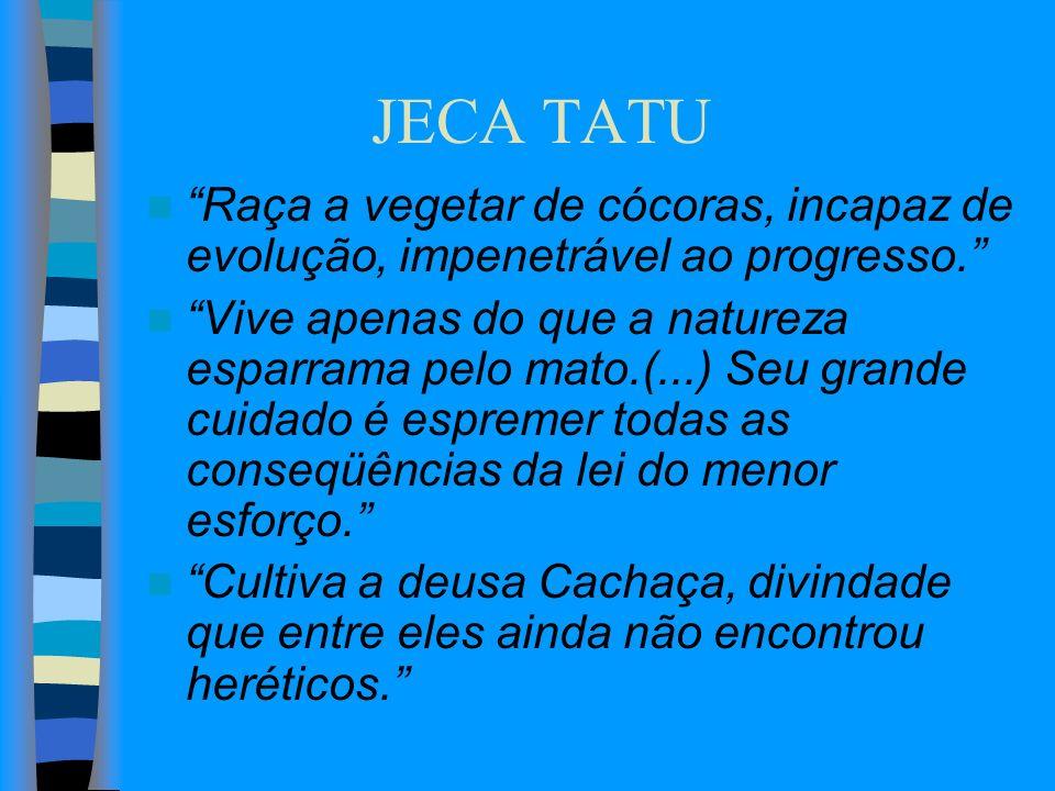 JECA TATU Raça a vegetar de cócoras, incapaz de evolução, impenetrável ao progresso.