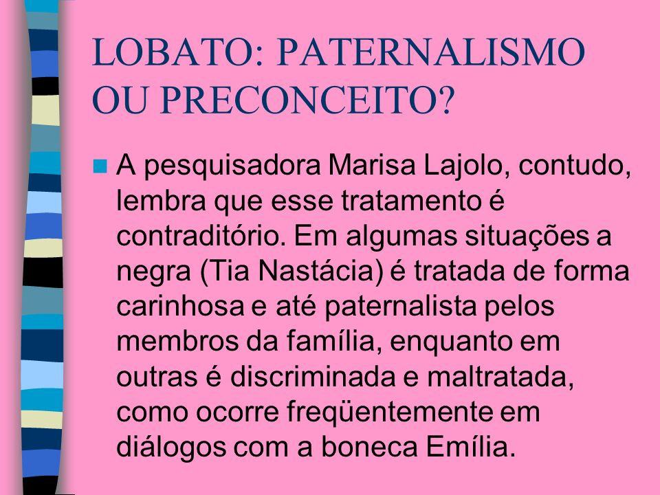 LOBATO: PATERNALISMO OU PRECONCEITO
