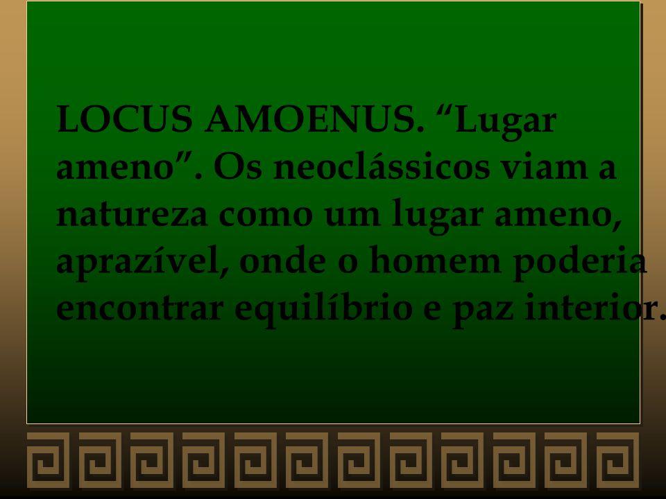 LOCUS AMOENUS. Lugar ameno . Os neoclássicos viam a. natureza como um lugar ameno, aprazível, onde o homem poderia.
