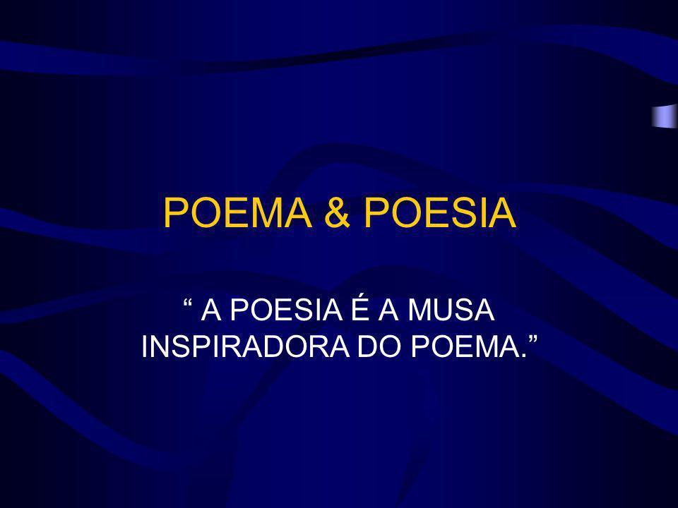 A POESIA É A MUSA INSPIRADORA DO POEMA.