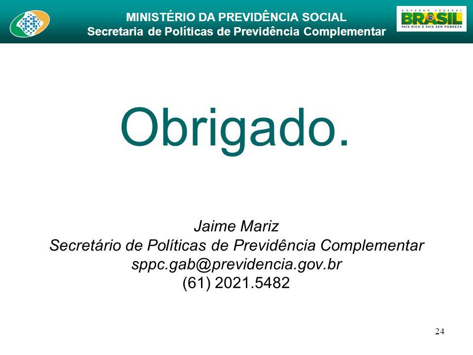 Obrigado.Jaime Mariz Secretário de Políticas de Previdência Complementar sppc.gab@previdencia.gov.br (61) 2021.5482.