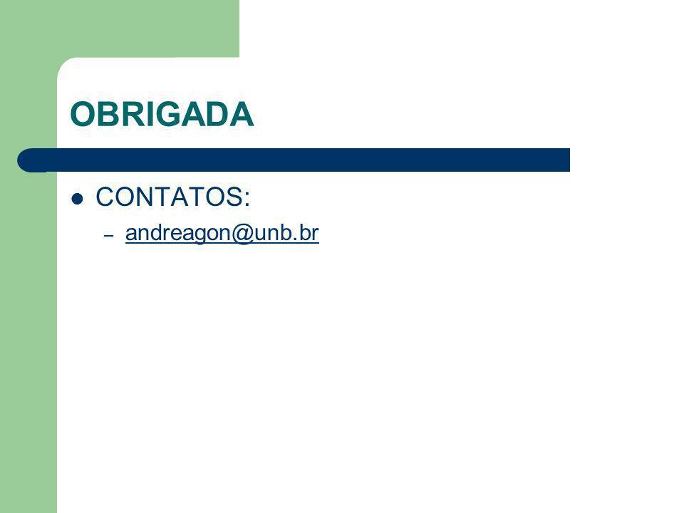 OBRIGADA CONTATOS: andreagon@unb.br