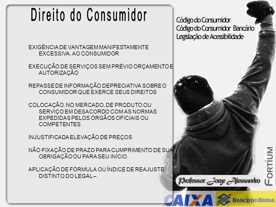 Direito do ConsumidorEXIGÊNCIA DE VANTAGEM MANIFESTAMENTE EXCESSIVA, AO CONSUMIDOR. EXECUÇÃO DE SERVIÇOS SEM PRÉVIO ORÇAMENTO E AUTORIZAÇÃO.