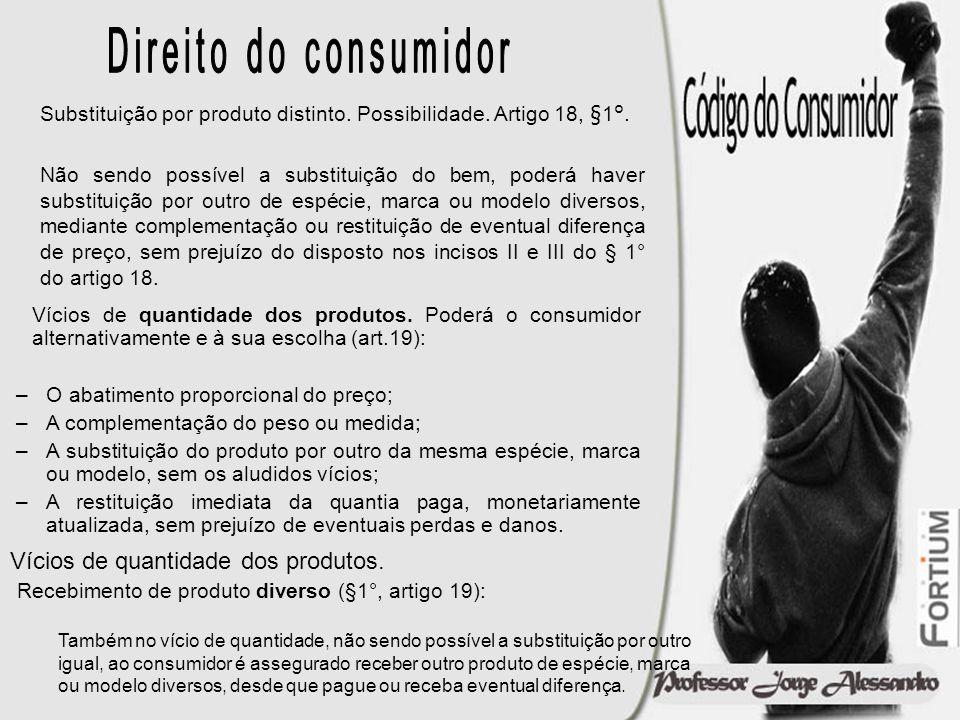 Direito do consumidorSubstituição por produto distinto. Possibilidade. Artigo 18, §1°.