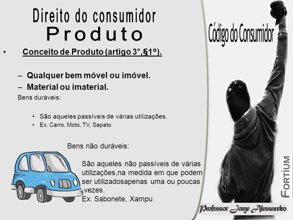 Conceito de Produto (artigo 3°,§1°). Qualquer bem móvel ou imóvel.