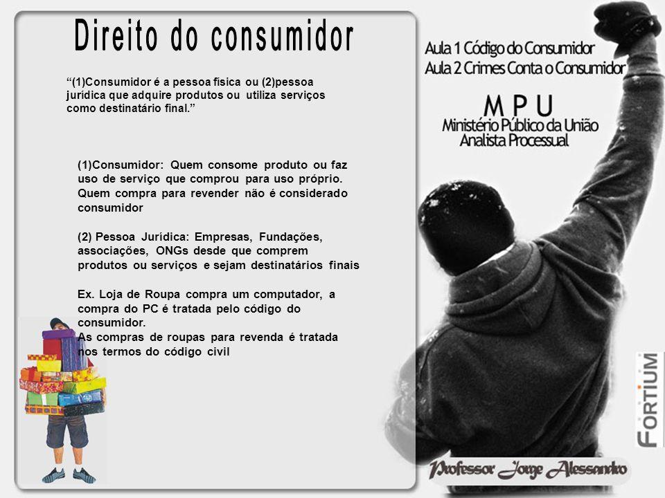 Direito do consumidor (1)Consumidor é a pessoa física ou (2)pessoa jurídica que adquire produtos ou utiliza serviços como destinatário final.