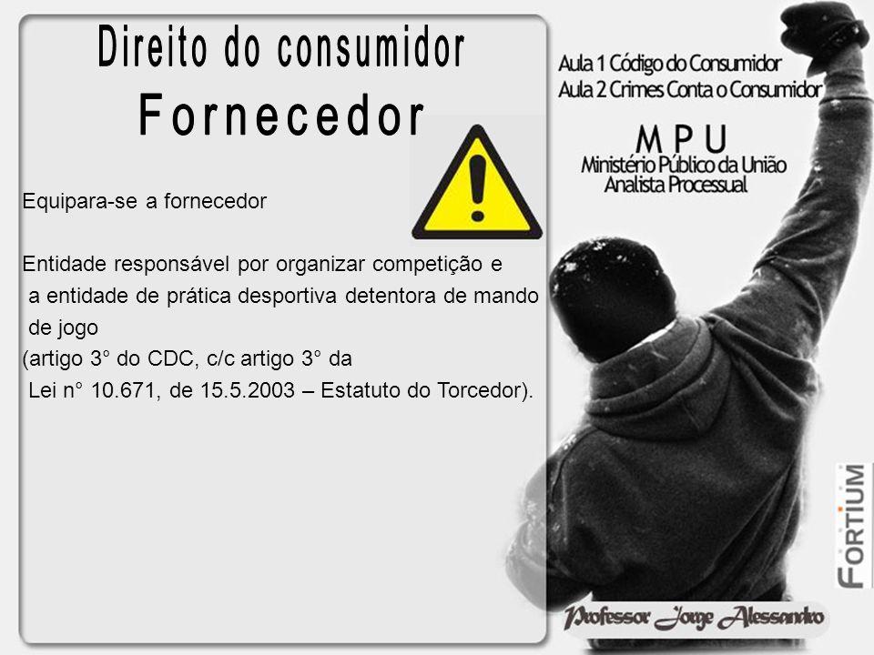 Direito do consumidor Fornecedor Equipara-se a fornecedor