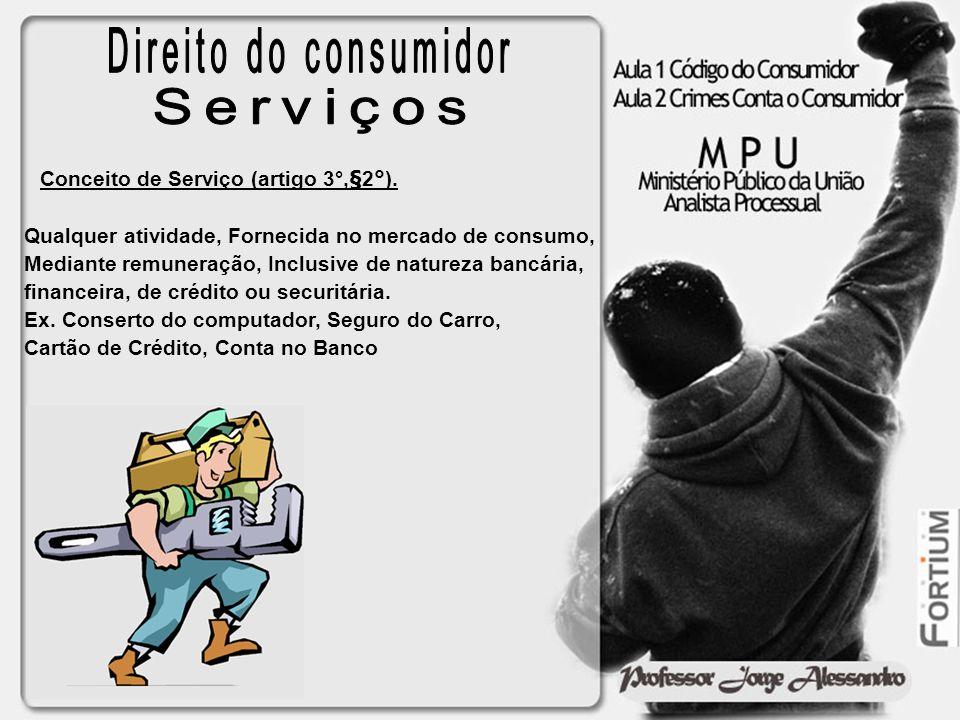 Direito do consumidor Serviços Conceito de Serviço (artigo 3°,§2°).