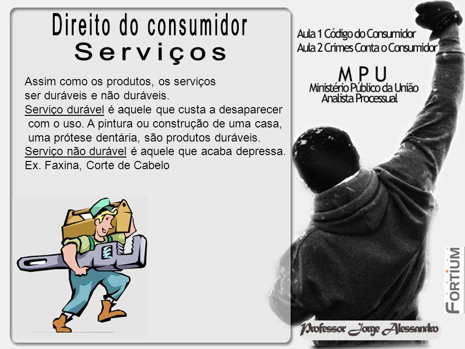 Direito do consumidor Serviços Assim como os produtos, os serviços
