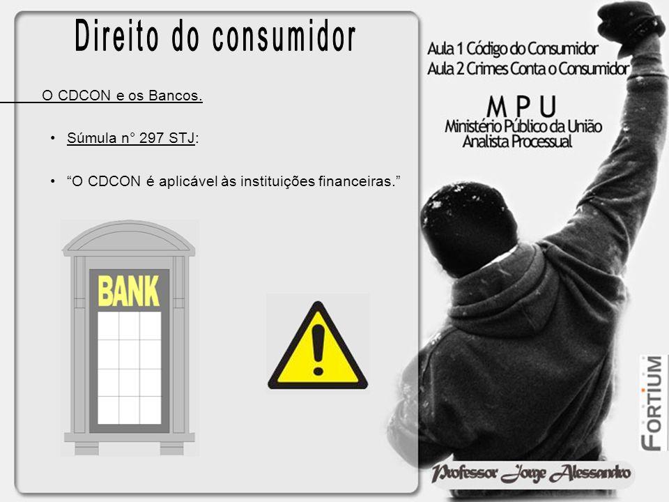 Direito do consumidor O CDCON e os Bancos. Súmula n° 297 STJ: