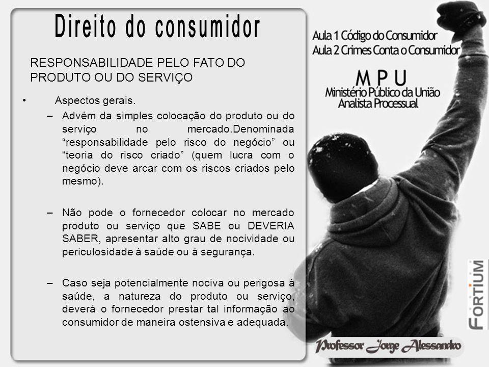 Direito do consumidor RESPONSABILIDADE PELO FATO DO PRODUTO OU DO SERVIÇO. Aspectos gerais.