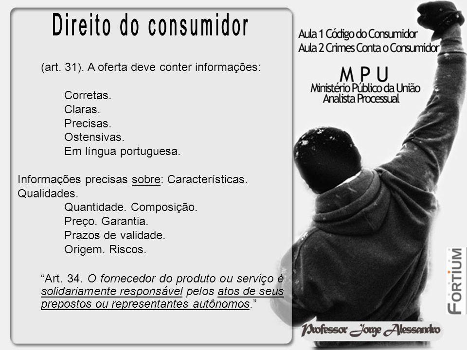 Direito do consumidor (art. 31). A oferta deve conter informações: