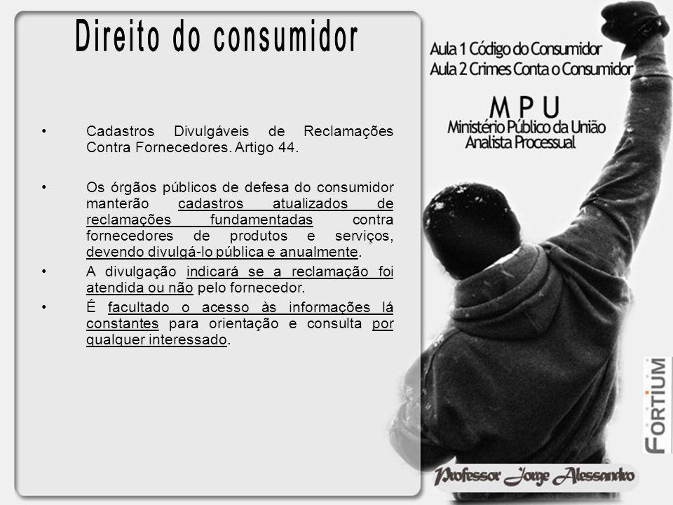 Direito do consumidor Cadastros Divulgáveis de Reclamações Contra Fornecedores. Artigo 44.