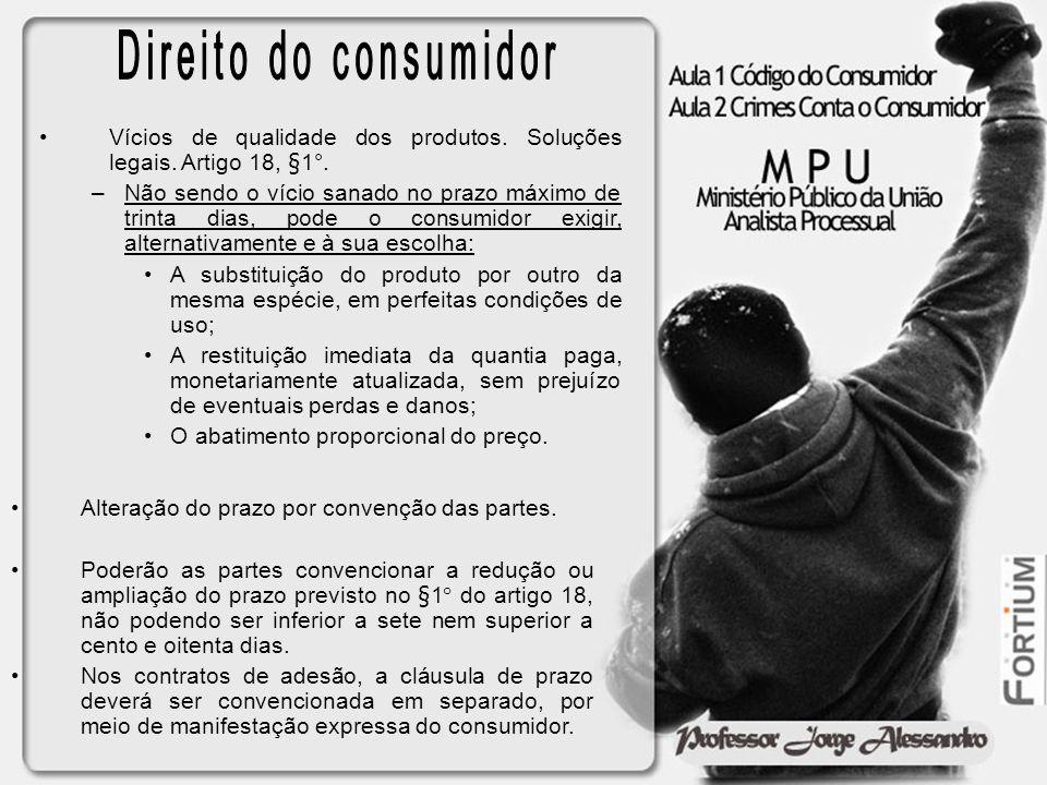 Direito do consumidor Vícios de qualidade dos produtos. Soluções legais. Artigo 18, §1°.