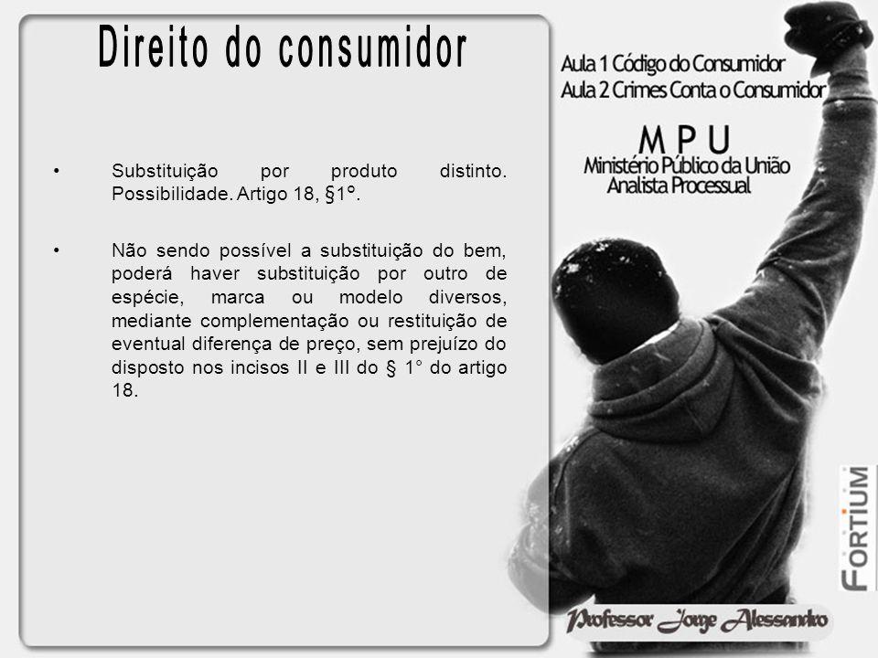 Direito do consumidor Substituição por produto distinto. Possibilidade. Artigo 18, §1°.