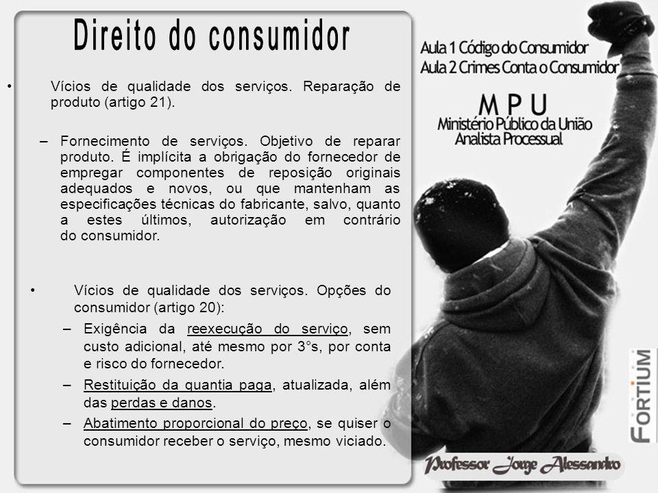 Direito do consumidor Vícios de qualidade dos serviços. Reparação de produto (artigo 21).