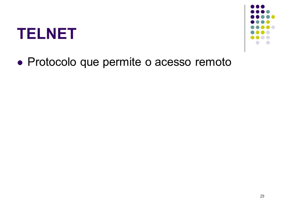 TELNET Protocolo que permite o acesso remoto