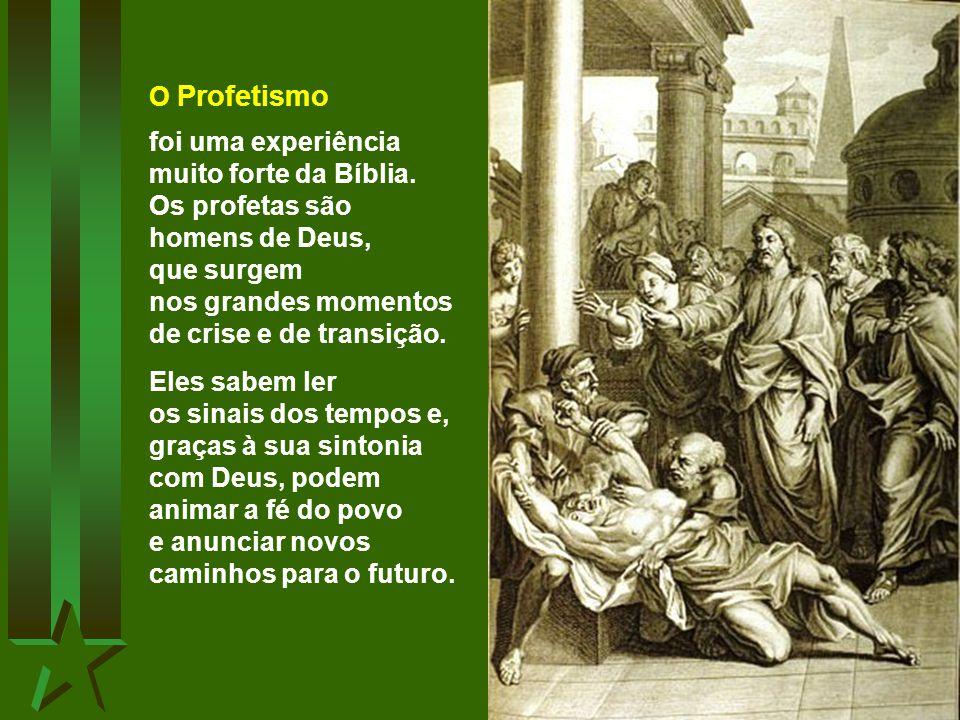 O Profetismo foi uma experiência muito forte da Bíblia. Os profetas são homens de Deus,
