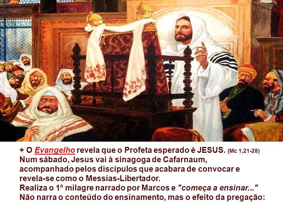 + O Evangelho revela que o Profeta esperado é JESUS. (Mc 1,21-28)