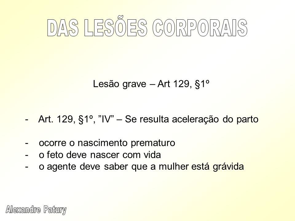 DAS LESÕES CORPORAIS Lesão grave – Art 129, §1º