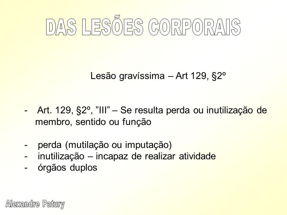 DAS LESÕES CORPORAIS Lesão gravíssima – Art 129, §2º