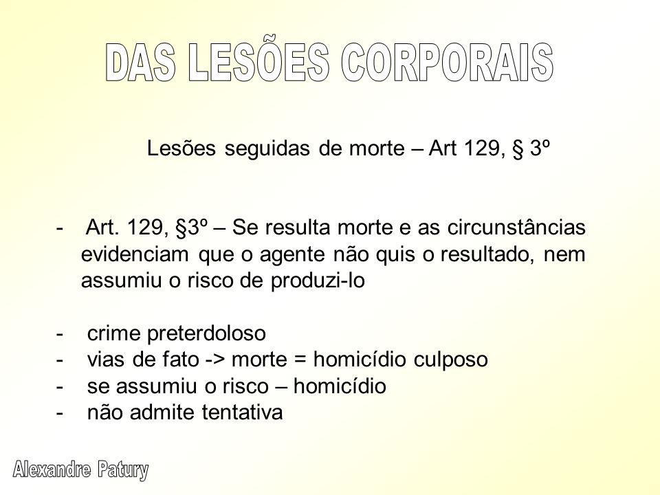 DAS LESÕES CORPORAIS Lesões seguidas de morte – Art 129, § 3º