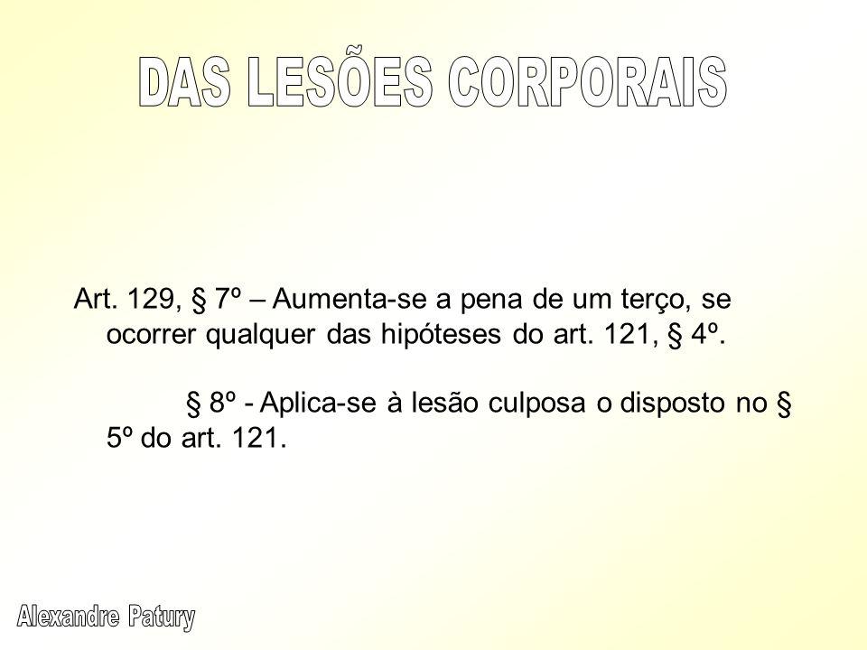 DAS LESÕES CORPORAIS Art. 129, § 7º – Aumenta-se a pena de um terço, se ocorrer qualquer das hipóteses do art. 121, § 4º.