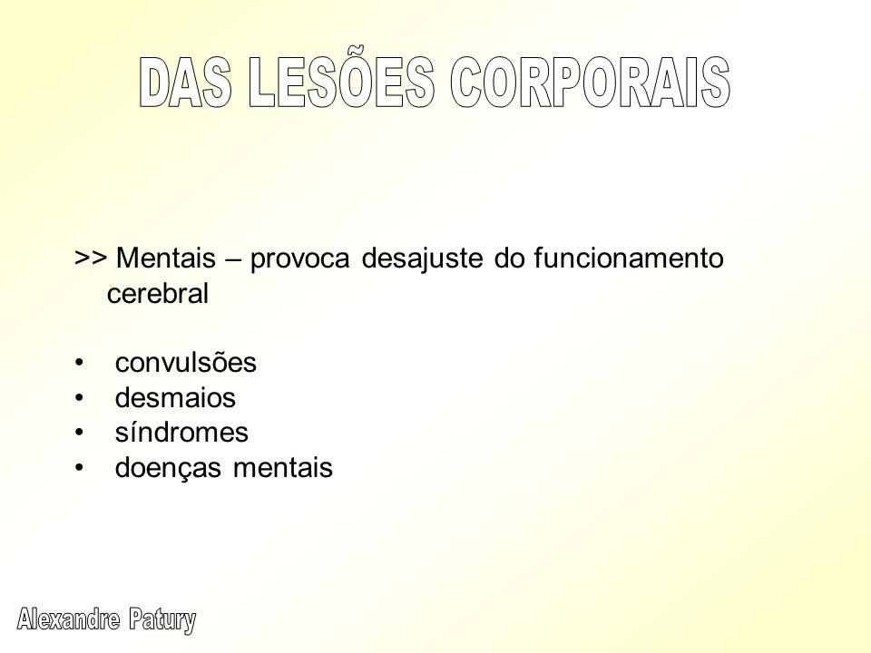 DAS LESÕES CORPORAIS >> Mentais – provoca desajuste do funcionamento cerebral. convulsões. desmaios.