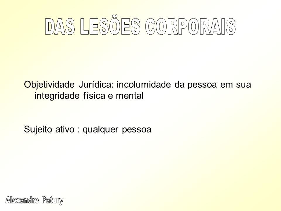 DAS LESÕES CORPORAIS Objetividade Jurídica: incolumidade da pessoa em sua integridade física e mental.